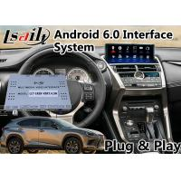 Quality Android 6.0 Video Interface for Lexus New NX 300 2017-2019 support Touchpad and steering wheel control , GPS Navigation for sale